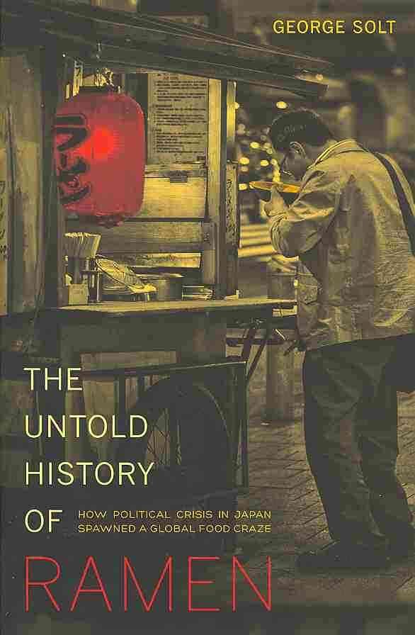 The Untold History of Ramen By Solt, George